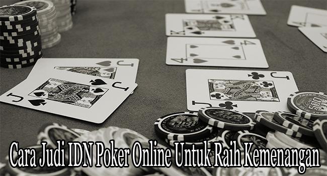 Cara Judi IDN Poker Online Untuk Raih Kemenangan